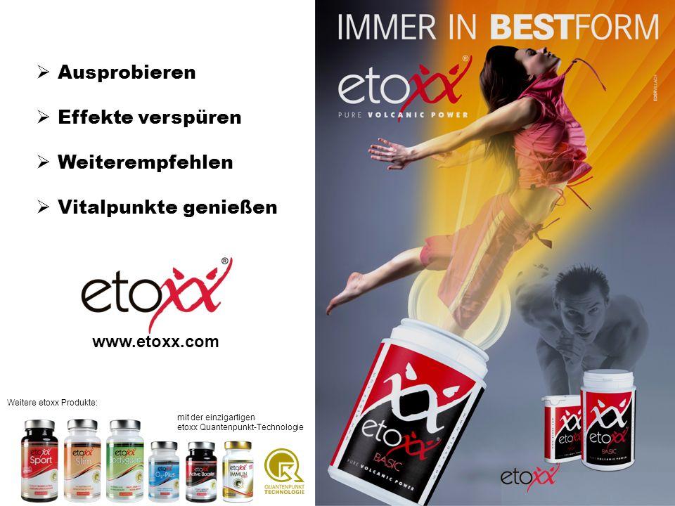 Ausprobieren Effekte verspüren Weiterempfehlen Vitalpunkte genießen www.etoxx.com Weitere etoxx Produkte: mit der einzigartigen etoxx Quantenpunkt-Tec