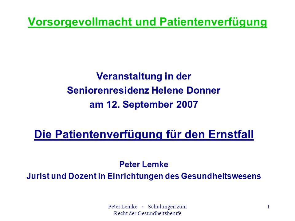 Peter Lemke - Schulungen zum Recht der Gesundheitsberufe 42 Patientenverfügung In den oben beschriebenen Situationen wünsche ich eine künstliche Blutwäsche (Dialyse), falls dies mein Leben verlängern kann.