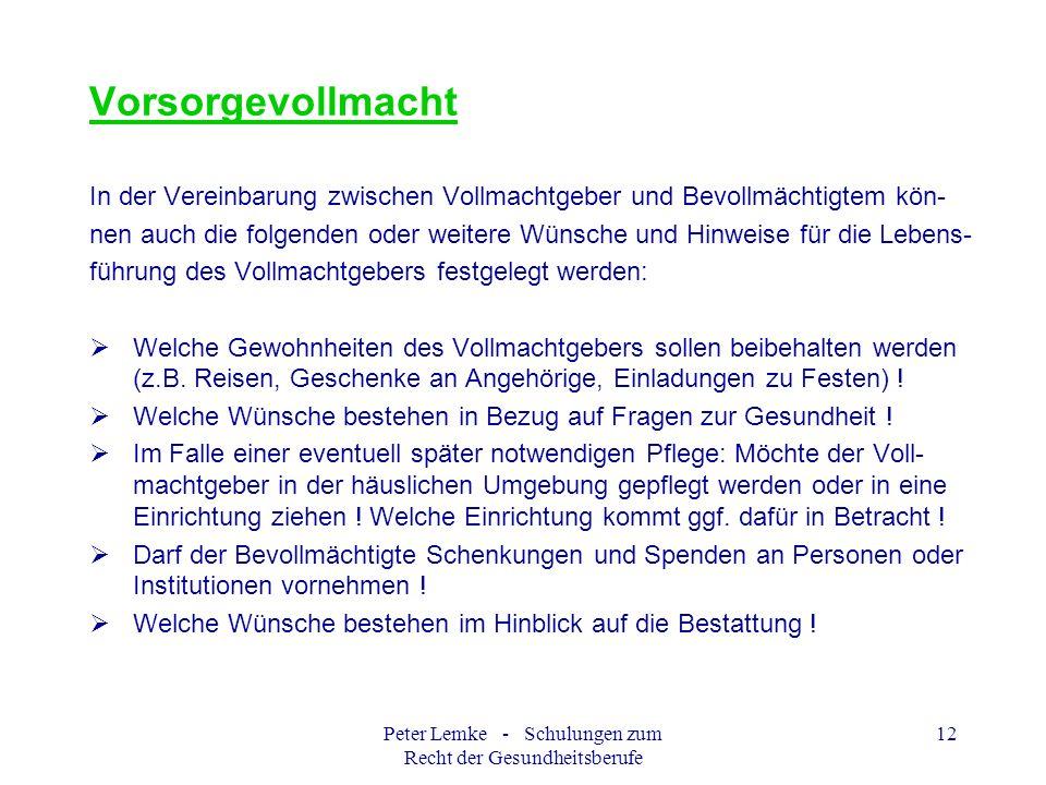 Peter Lemke - Schulungen zum Recht der Gesundheitsberufe 12 Vorsorgevollmacht In der Vereinbarung zwischen Vollmachtgeber und Bevollmächtigtem kön- ne