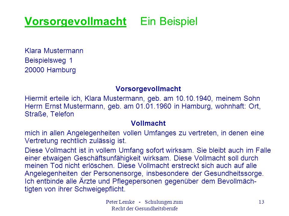 Peter Lemke - Schulungen zum Recht der Gesundheitsberufe 13 VorsorgevollmachtEin Beispiel Klara Mustermann Beispielsweg 1 20000 Hamburg Vorsorgevollma