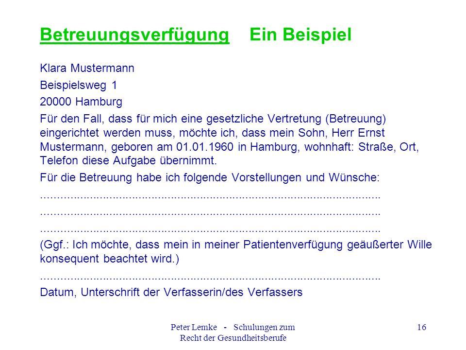 Peter Lemke - Schulungen zum Recht der Gesundheitsberufe 16 Betreuungsverfügung Ein Beispiel Klara Mustermann Beispielsweg 1 20000 Hamburg Für den Fal