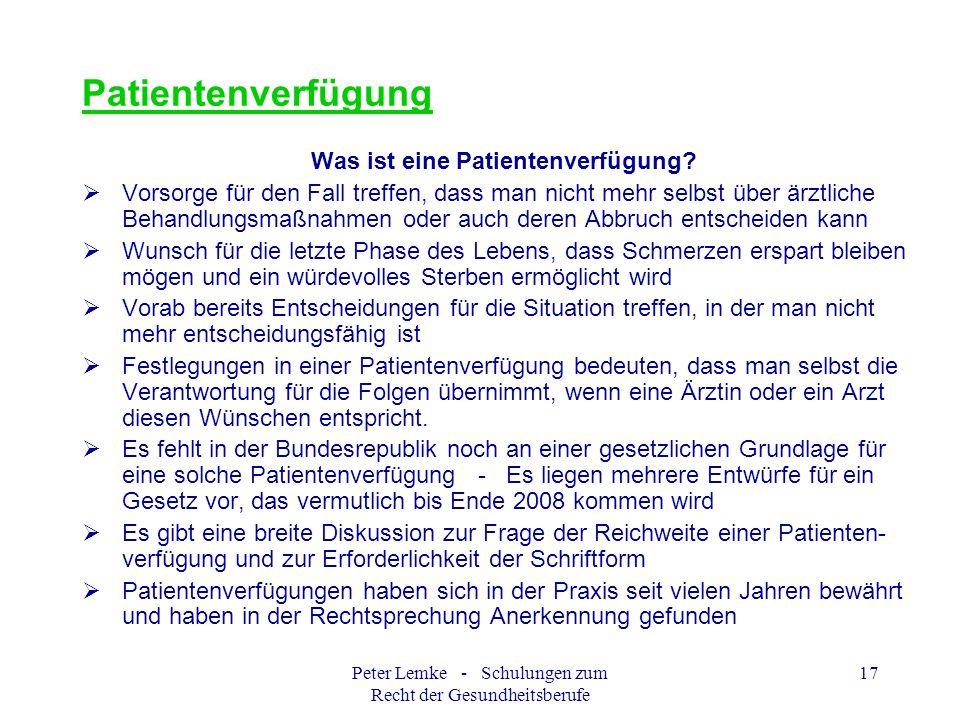 Peter Lemke - Schulungen zum Recht der Gesundheitsberufe 17 Patientenverfügung Was ist eine Patientenverfügung? Vorsorge für den Fall treffen, dass ma