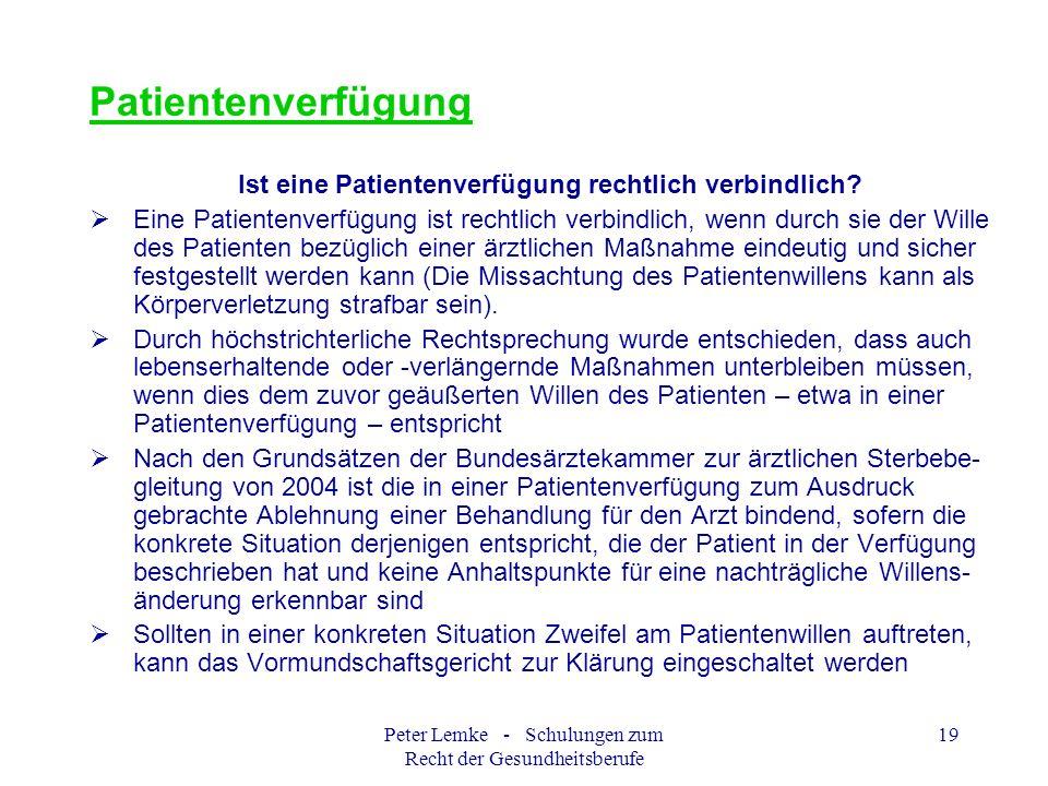 Peter Lemke - Schulungen zum Recht der Gesundheitsberufe 19 Patientenverfügung Ist eine Patientenverfügung rechtlich verbindlich? Eine Patientenverfüg