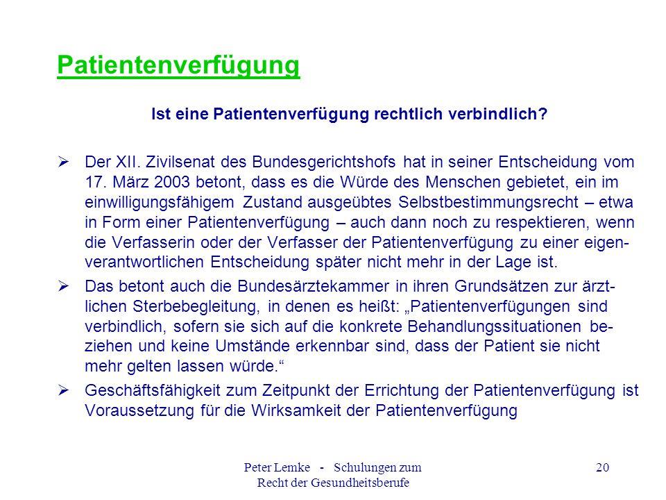 Peter Lemke - Schulungen zum Recht der Gesundheitsberufe 20 Patientenverfügung Ist eine Patientenverfügung rechtlich verbindlich? Der XII. Zivilsenat