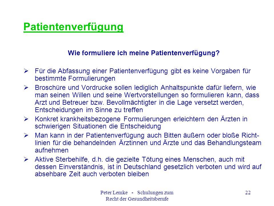 Peter Lemke - Schulungen zum Recht der Gesundheitsberufe 22 Patientenverfügung Wie formuliere ich meine Patientenverfügung? Für die Abfassung einer Pa