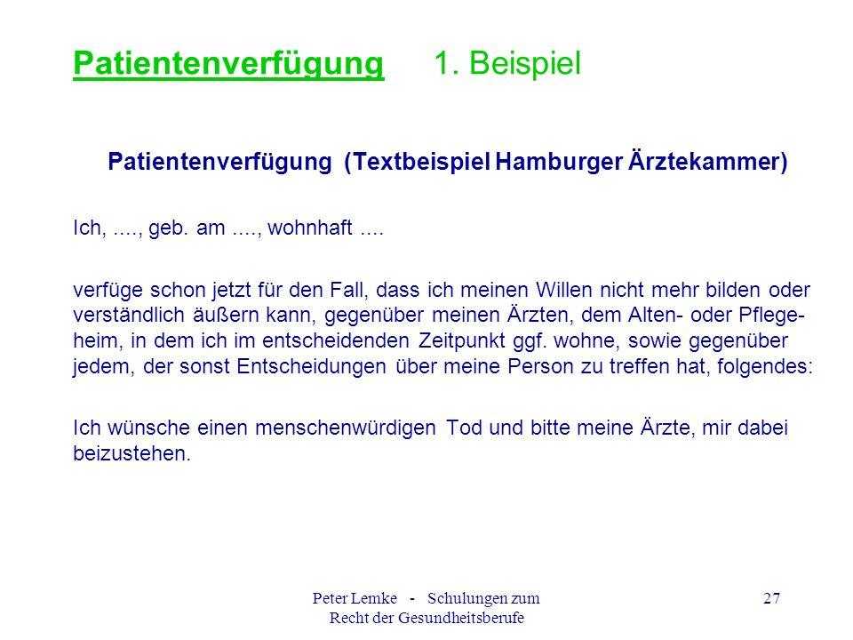 Peter Lemke - Schulungen zum Recht der Gesundheitsberufe 27 Patientenverfügung 1. Beispiel Patientenverfügung (Textbeispiel Hamburger Ärztekammer) Ich