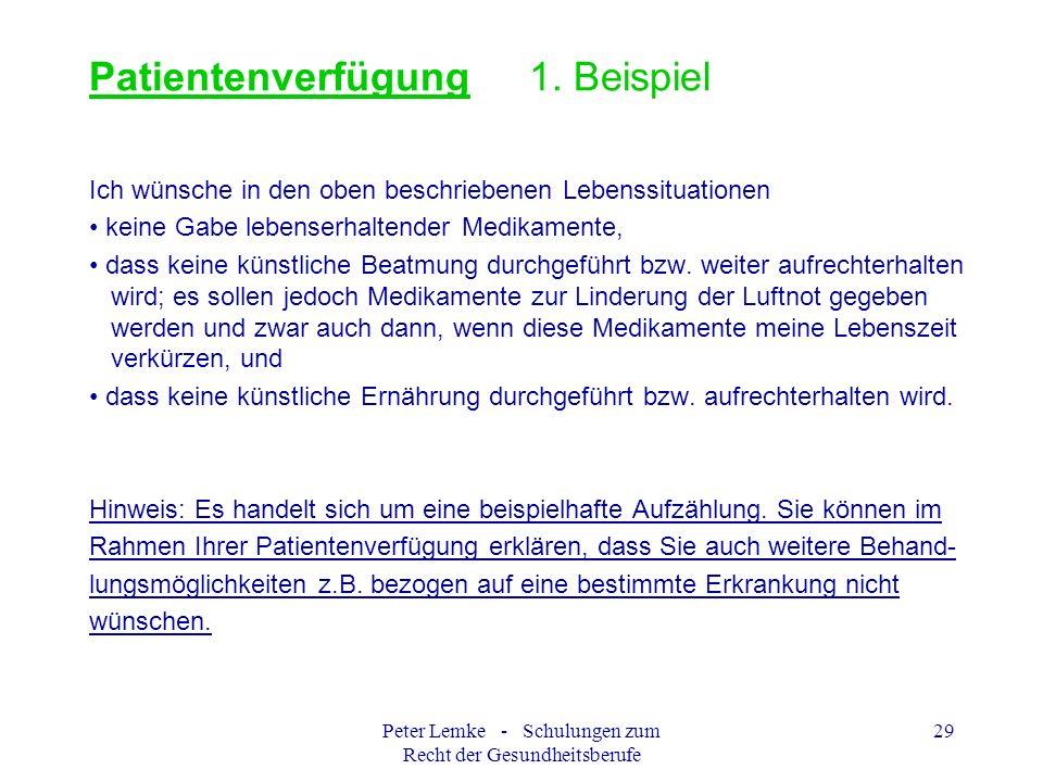 Peter Lemke - Schulungen zum Recht der Gesundheitsberufe 29 Patientenverfügung 1. Beispiel Ich wünsche in den oben beschriebenen Lebenssituationen kei