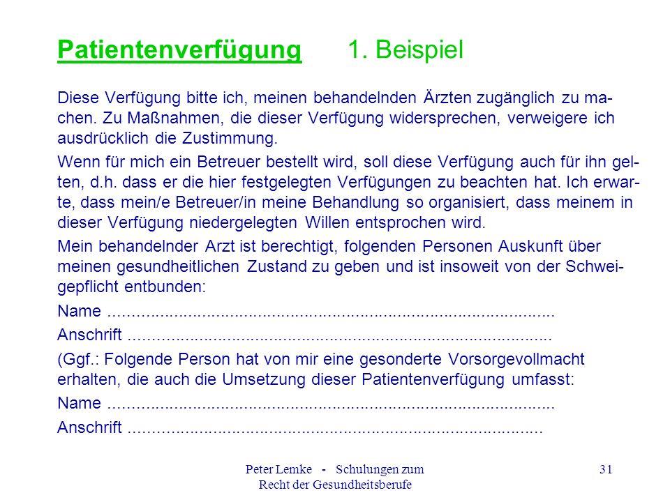 Peter Lemke - Schulungen zum Recht der Gesundheitsberufe 31 Patientenverfügung 1. Beispiel Diese Verfügung bitte ich, meinen behandelnden Ärzten zugän