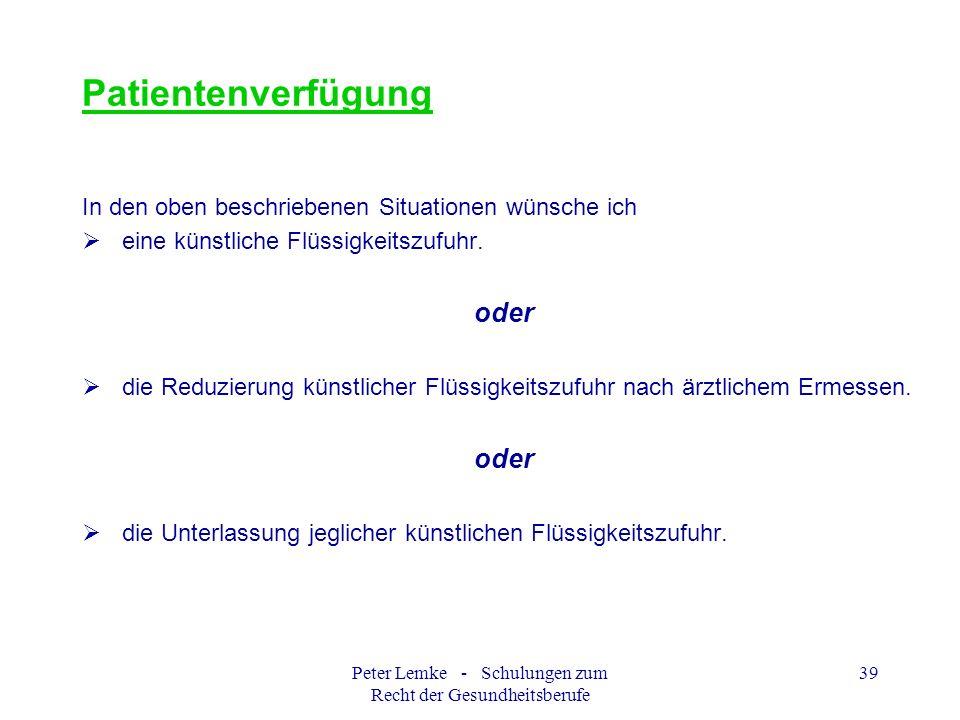 Peter Lemke - Schulungen zum Recht der Gesundheitsberufe 39 Patientenverfügung In den oben beschriebenen Situationen wünsche ich eine künstliche Flüss