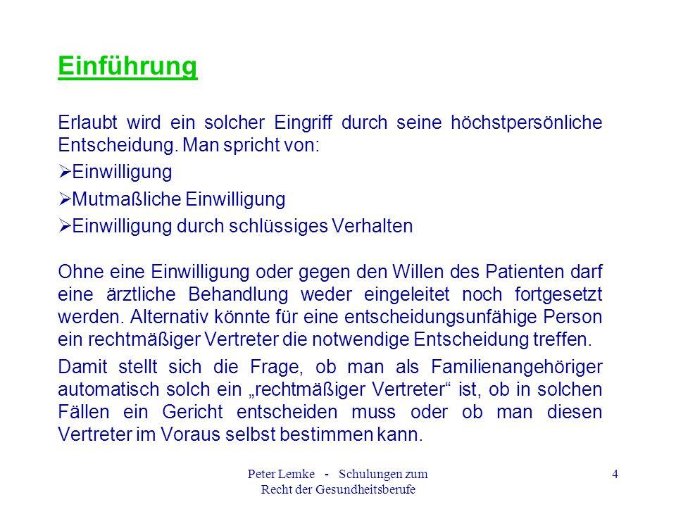 Peter Lemke - Schulungen zum Recht der Gesundheitsberufe 5 Vorsorgevollmacht Ein Beispiel Herr Müller bricht bewusstlos auf der Straße zusammen und wird mit dem Rettungswagen ins Krankenhaus gebracht.
