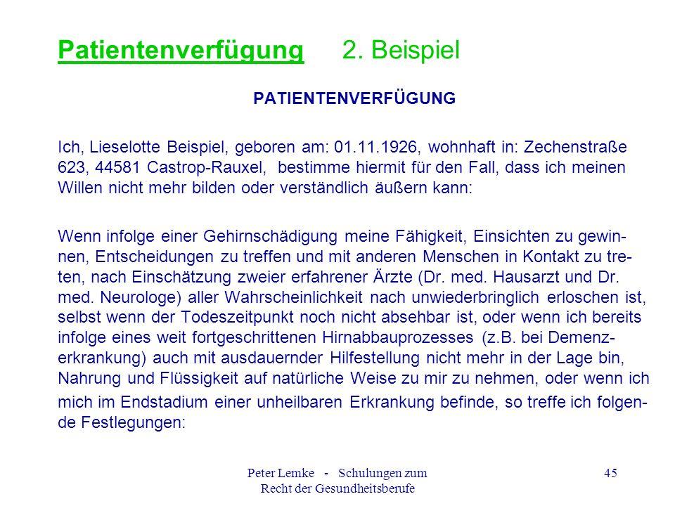 Peter Lemke - Schulungen zum Recht der Gesundheitsberufe 45 Patientenverfügung 2. Beispiel PATIENTENVERFÜGUNG Ich, Lieselotte Beispiel, geboren am: 01