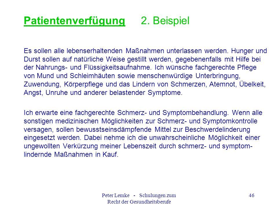 Peter Lemke - Schulungen zum Recht der Gesundheitsberufe 46 Patientenverfügung 2. Beispiel Es sollen alle lebenserhaltenden Maßnahmen unterlassen werd