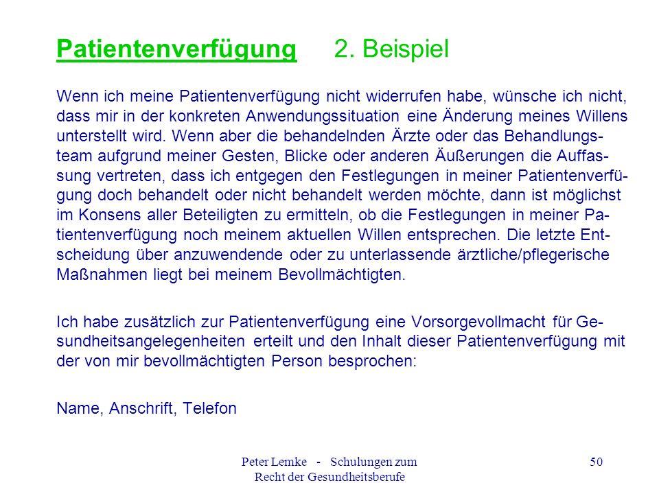 Peter Lemke - Schulungen zum Recht der Gesundheitsberufe 50 Patientenverfügung 2. Beispiel Wenn ich meine Patientenverfügung nicht widerrufen habe, wü