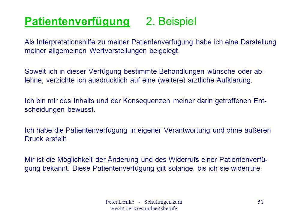 Peter Lemke - Schulungen zum Recht der Gesundheitsberufe 51 Patientenverfügung 2. Beispiel Als Interpretationshilfe zu meiner Patientenverfügung habe
