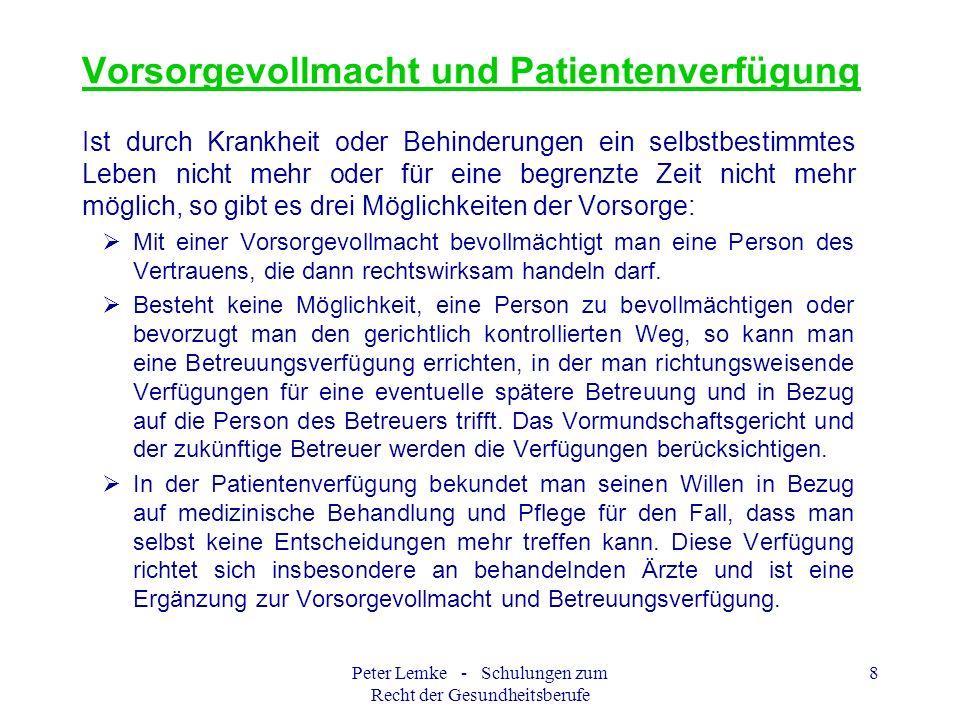 Peter Lemke - Schulungen zum Recht der Gesundheitsberufe 8 Vorsorgevollmacht und Patientenverfügung Ist durch Krankheit oder Behinderungen ein selbstb