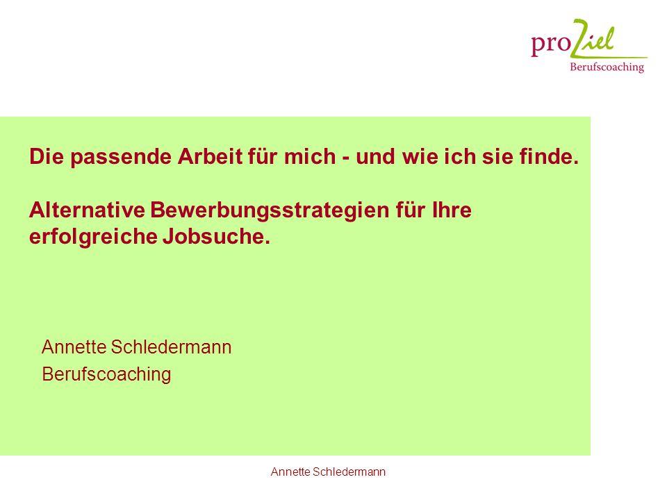 Annette Schledermann Die passende Arbeit für mich - und wie ich sie finde. Alternative Bewerbungsstrategien für Ihre erfolgreiche Jobsuche. Annette Sc