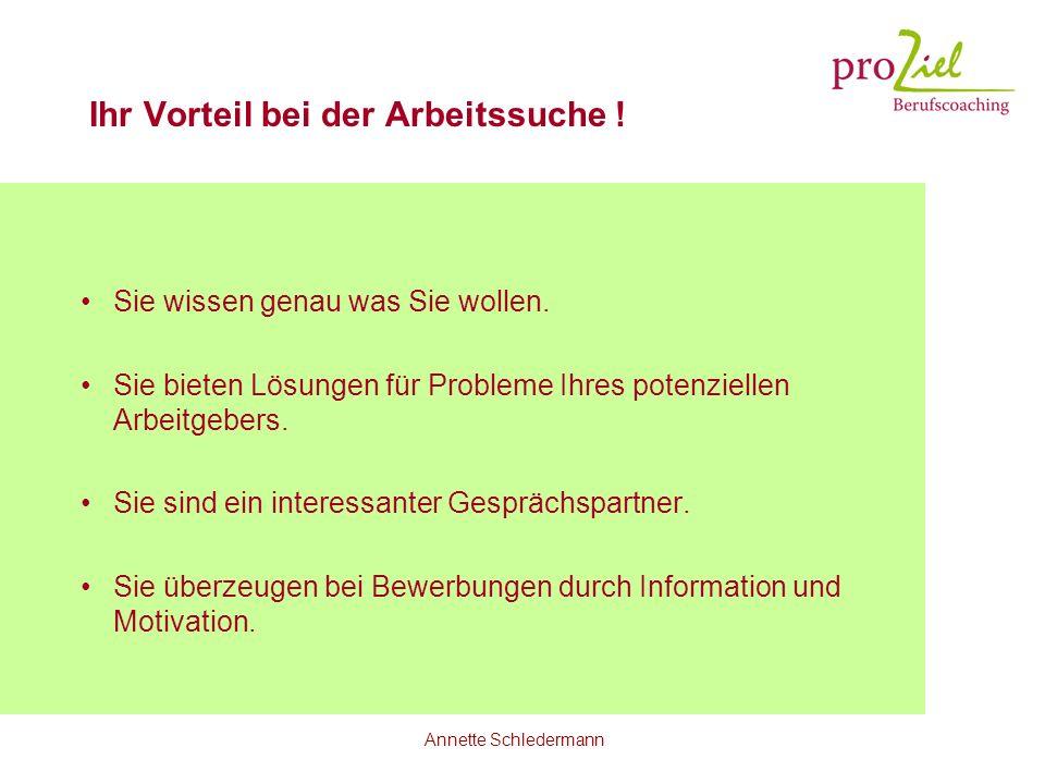 Annette Schledermann Ihr Vorteil bei der Arbeitssuche ! Sie wissen genau was Sie wollen. Sie bieten Lösungen für Probleme Ihres potenziellen Arbeitgeb