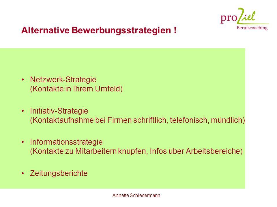 Annette Schledermann Alternative Bewerbungsstrategien ! Netzwerk-Strategie (Kontakte in Ihrem Umfeld) Initiativ-Strategie (Kontaktaufnahme bei Firmen