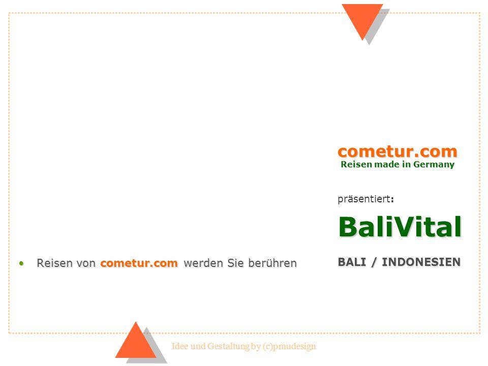 Idee und Gestaltung by (c)pmudesign BaliVital BALI / INDONESIEN Reisen von cometur.com werden Sie berührenReisen von cometur.com werden Sie berühren c