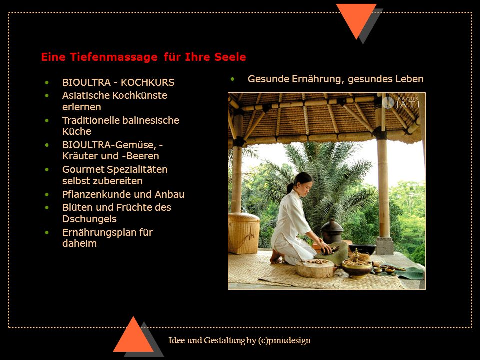 Idee und Gestaltung by (c)pmudesign Eine Tiefenmassage für Ihre Seele BIOULTRA - KOCHKURS Asiatische Kochkünste erlernen Traditionelle balinesische Kü