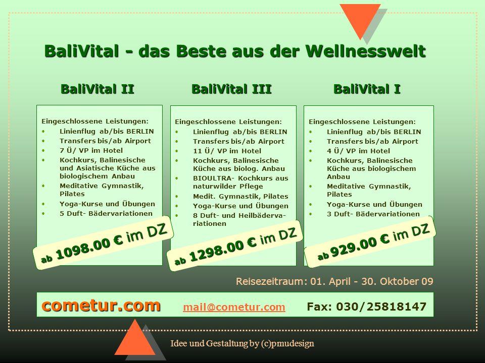 Idee und Gestaltung by (c)pmudesign BaliVital - das Beste aus der Wellnesswelt Eingeschlossene Leistungen: Linienflug ab/bis BERLIN Transfers bis/ab A