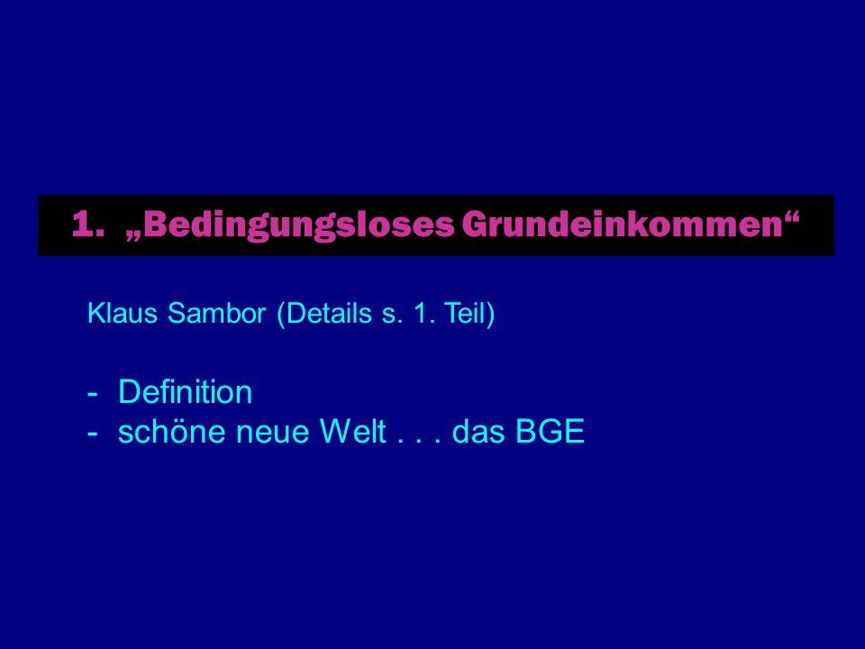 1. Bedingungsloses Grundeinkommen Klaus Sambor (Details s. 1. Teil) - Definition - schöne neue Welt... das BGE