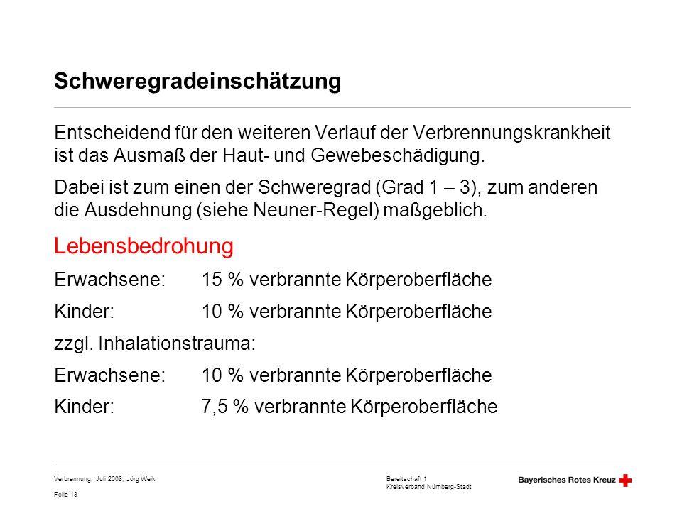 Bereitschaft 1 Kreisverband Nürnberg-Stadt Folie 13 Verbrennung, Juli 2008, Jörg Weik Schweregradeinschätzung Entscheidend für den weiteren Verlauf de