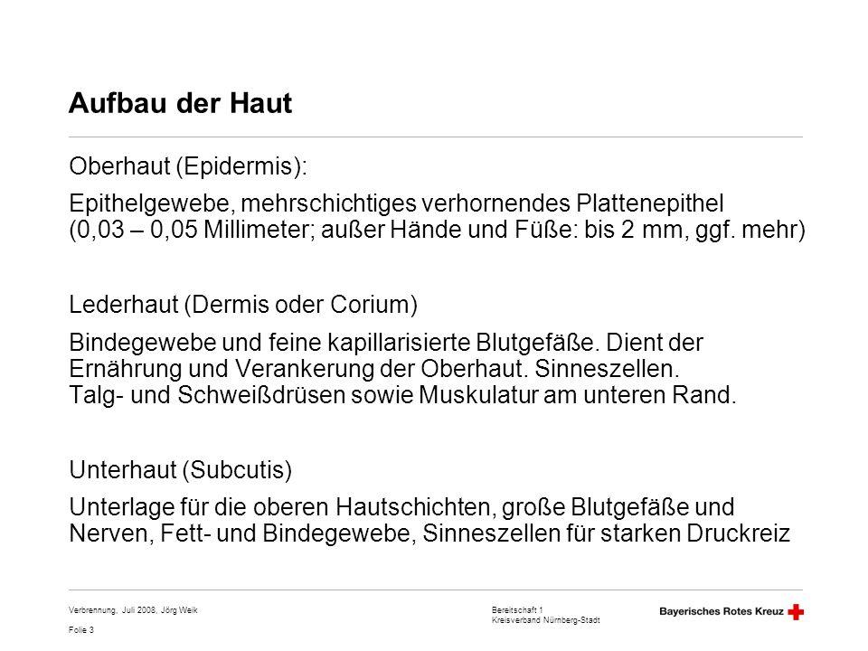 Bereitschaft 1 Kreisverband Nürnberg-Stadt Folie 14 Verbrennung, Juli 2008, Jörg Weik Erstmaßnahmen Beendigung der Wärmeexposition Kühlung der verbrannten Hautoberfläche ABER: nur kleinflächige Verbrennungen kühlen (bis max.
