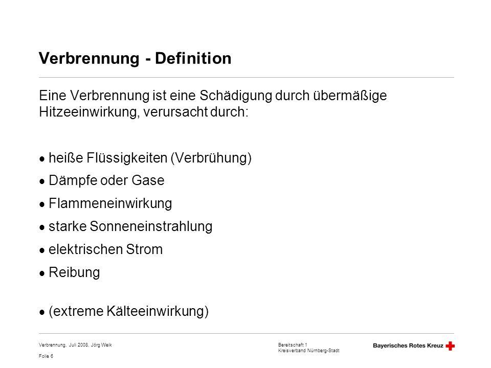 Bereitschaft 1 Kreisverband Nürnberg-Stadt Folie 7 Verbrennung, Juli 2008, Jörg Weik Einteilung der Verbrennung Grad 1 - betroffen: Epidermis - Rötung und leichte Schwellung der Haut Schmerzen - Prognose: narbenlose Ausheilung Grad 2 - betroffen: Epidermis (2a) und evtl.
