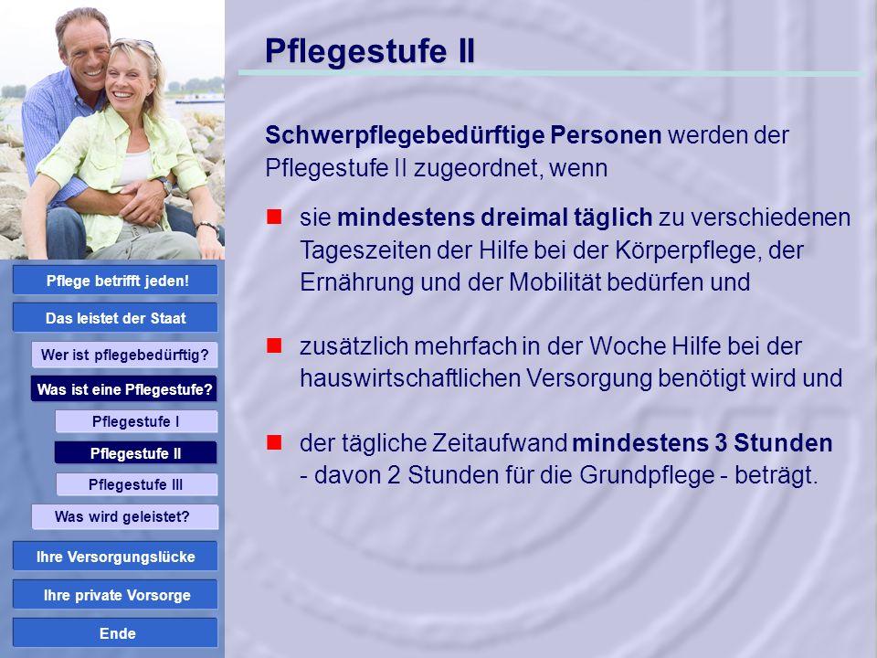 Ende Pflegestufe II Schwerpflegebedürftige Personen werden der Pflegestufe II zugeordnet, wenn sie mindestens dreimal täglich zu verschiedenen Tagesze