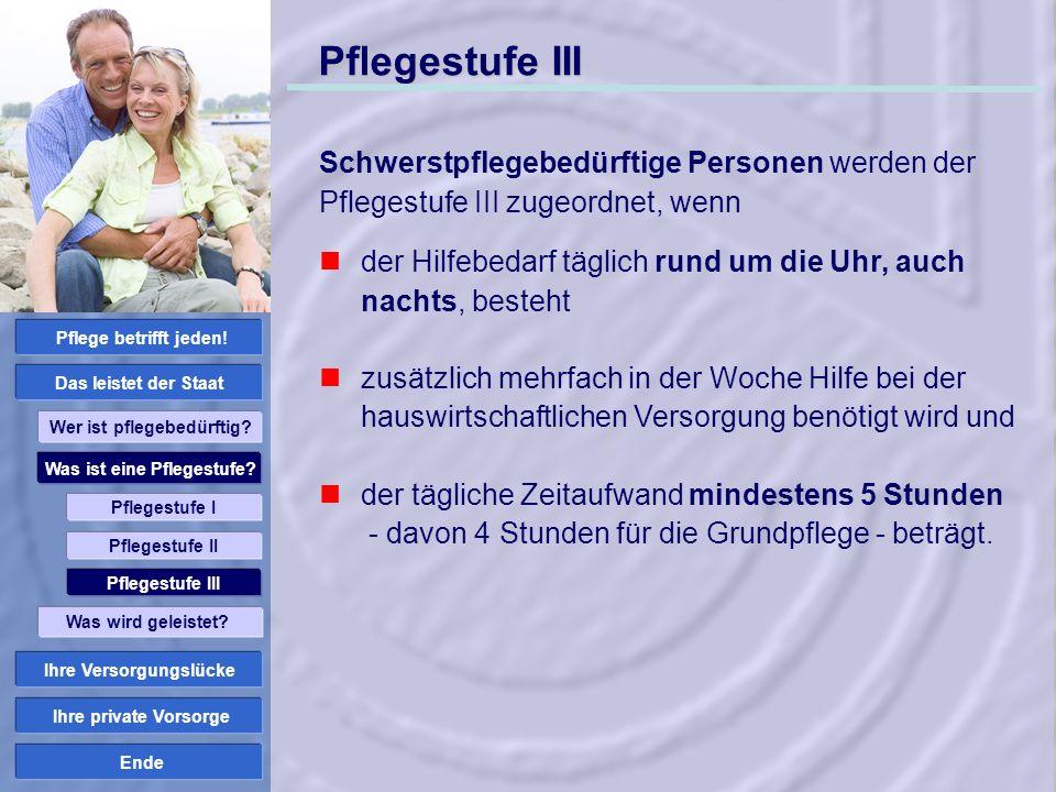 Ende Pflegestufe III Schwerstpflegebedürftige Personen werden der Pflegestufe III zugeordnet, wenn der Hilfebedarf täglich rund um die Uhr, auch nacht
