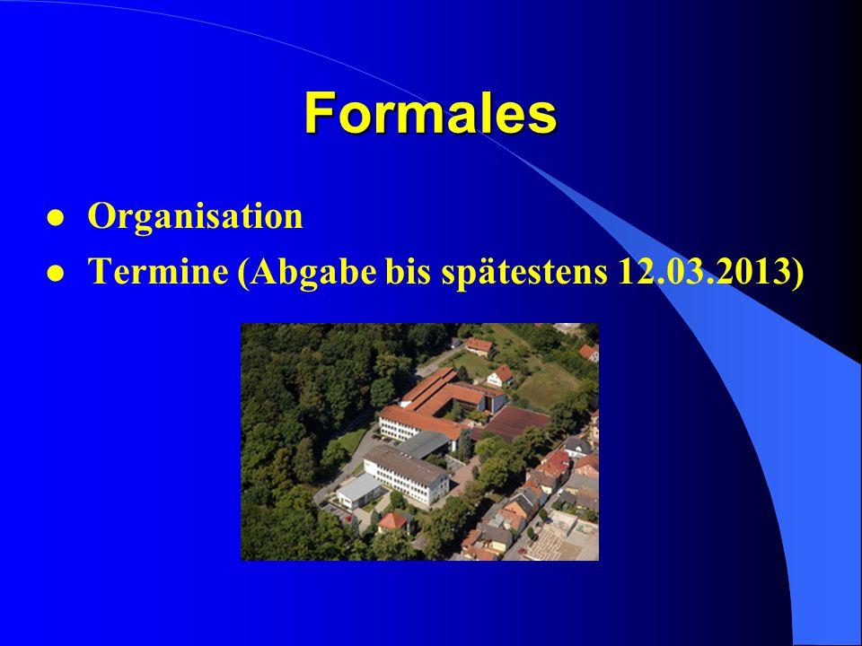 Formales l Organisation l Termine (Abgabe bis spätestens 12.03.2013)