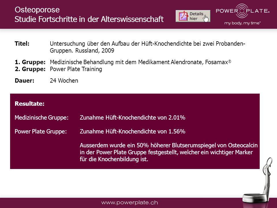 Copyright Power Plate Deutschland Titel:Untersuchung über den Aufbau der Hüft-Knochendichte bei zwei Probanden- Gruppen.