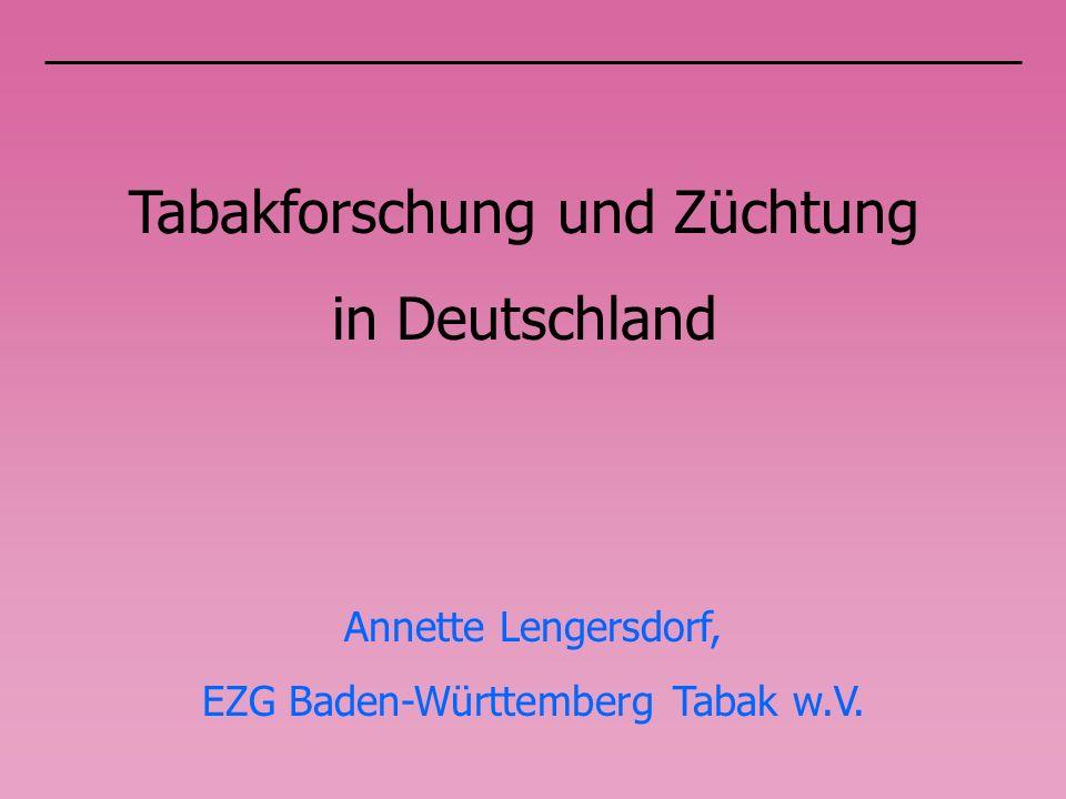 Tabakforschung und Züchtung in Deutschland Annette Lengersdorf, EZG Baden-Württemberg Tabak w.V.