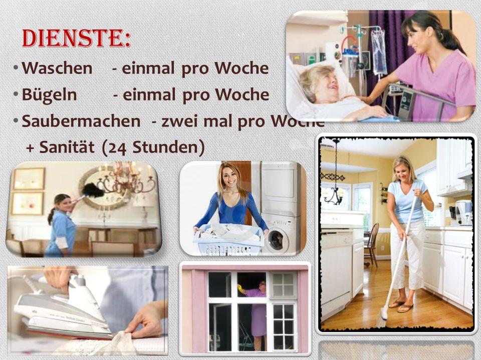Dienste: Waschen - einmal pro Woche Bügeln - einmal pro Woche Saubermachen - zwei mal pro Woche + Sanität (24 Stunden)