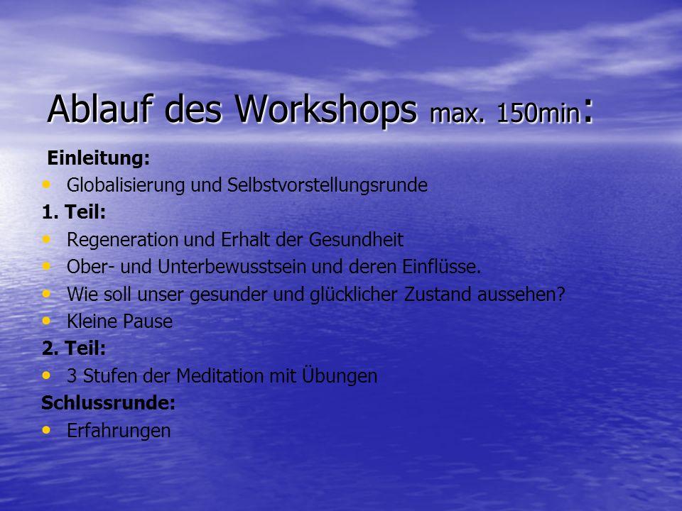 Ablauf des Workshops max. 150min : Einleitung: Globalisierung und Selbstvorstellungsrunde 1. Teil: Regeneration und Erhalt der Gesundheit Ober- und Un
