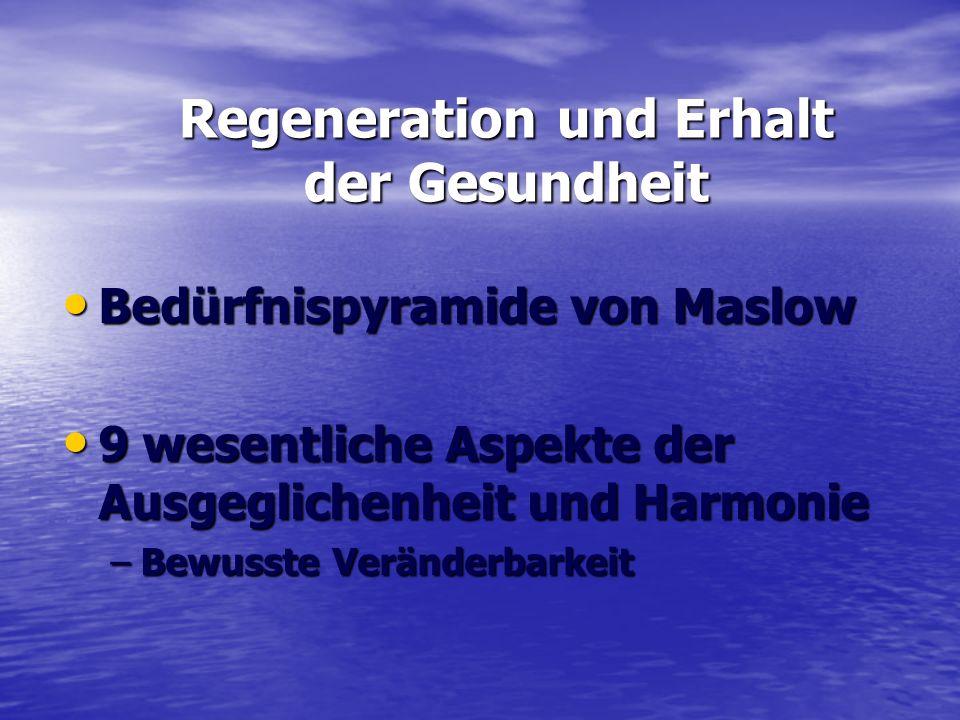 Regeneration und Erhalt der Gesundheit Bedürfnispyramide von Maslow Bedürfnispyramide von Maslow 9 wesentliche Aspekte der Ausgeglichenheit und Harmon