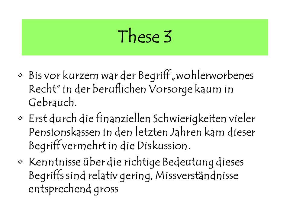 These 3 Bis vor kurzem war der Begriff wohlerworbenes Recht in der beruflichen Vorsorge kaum in Gebrauch.