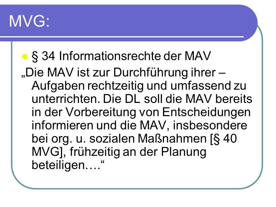 MVG: § 34 Informationsrechte der MAV Die MAV ist zur Durchführung ihrer – Aufgaben rechtzeitig und umfassend zu unterrichten. Die DL soll die MAV bere