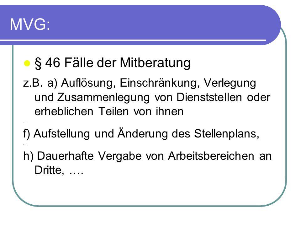 MVG: § 46 Fälle der Mitberatung z.B. a) Auflösung, Einschränkung, Verlegung und Zusammenlegung von Dienststellen oder erheblichen Teilen von ihnen … f