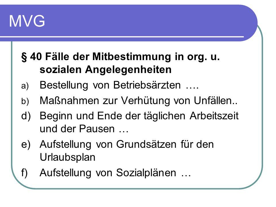 MVG § 40 Fälle der Mitbestimmung in org. u. sozialen Angelegenheiten a) Bestellung von Betriebsärzten …. b) Maßnahmen zur Verhütung von Unfällen.. d)