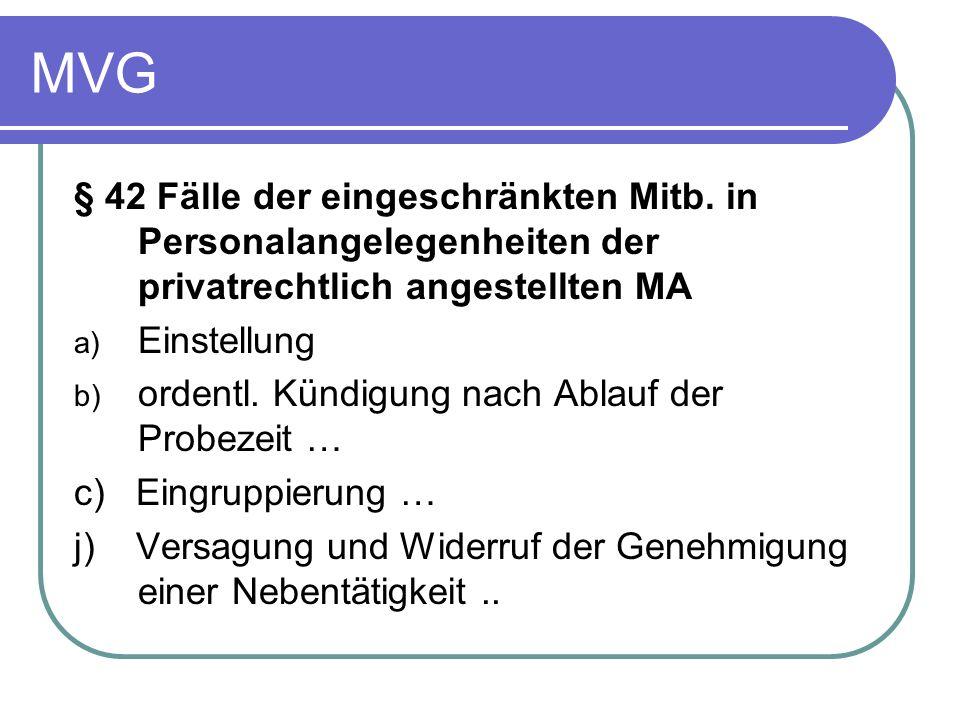MVG § 42 Fälle der eingeschränkten Mitb. in Personalangelegenheiten der privatrechtlich angestellten MA a) Einstellung b) ordentl. Kündigung nach Abla