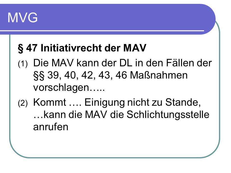 MVG § 47 Initiativrecht der MAV (1) Die MAV kann der DL in den Fällen der §§ 39, 40, 42, 43, 46 Maßnahmen vorschlagen….. (2) Kommt …. Einigung nicht z