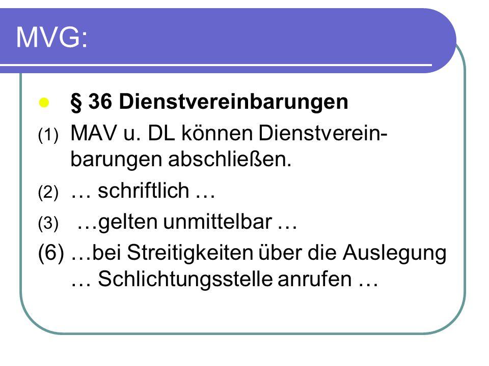 MVG: § 36 Dienstvereinbarungen (1) MAV u. DL können Dienstverein- barungen abschließen. (2) … schriftlich … (3) …gelten unmittelbar … (6) …bei Streiti