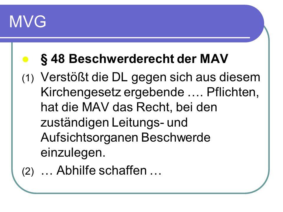 MVG § 48 Beschwerderecht der MAV (1) Verstößt die DL gegen sich aus diesem Kirchengesetz ergebende …. Pflichten, hat die MAV das Recht, bei den zustän