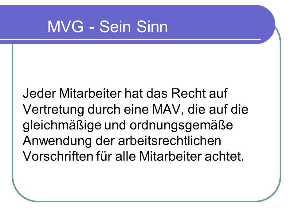 MVG - Sein Sinn Jeder Mitarbeiter hat das Recht auf Vertretung durch eine MAV, die auf die gleichmäßige und ordnungsgemäße Anwendung der arbeitsrechtl