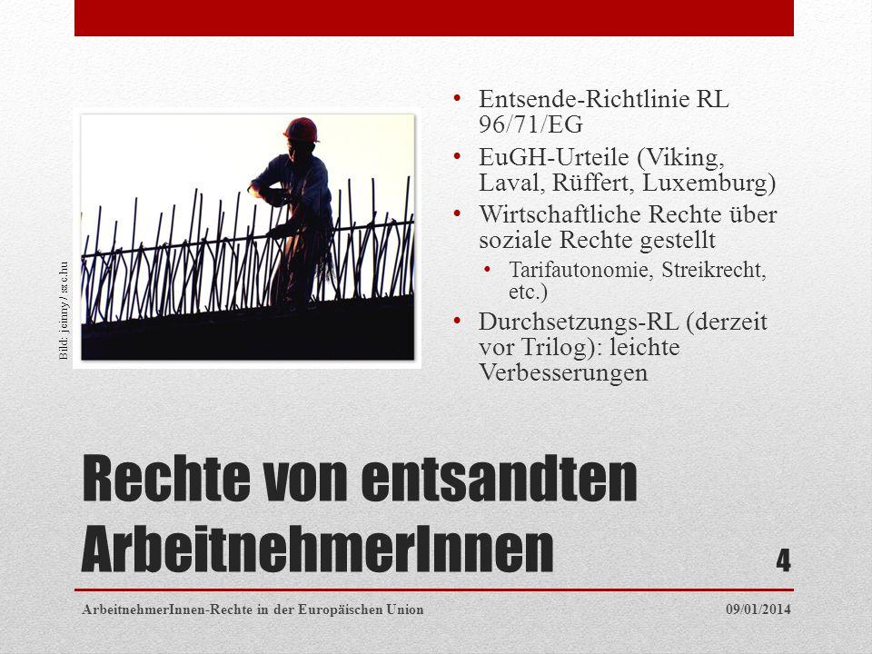 Rechte von entsandten ArbeitnehmerInnen Entsende-Richtlinie RL 96/71/EG EuGH-Urteile (Viking, Laval, Rüffert, Luxemburg) Wirtschaftliche Rechte über soziale Rechte gestellt Tarifautonomie, Streikrecht, etc.) Durchsetzungs-RL (derzeit vor Trilog): leichte Verbesserungen Bild: jeinny / sxc.hu 09/01/2014ArbeitnehmerInnen-Rechte in der Europäischen Union 4