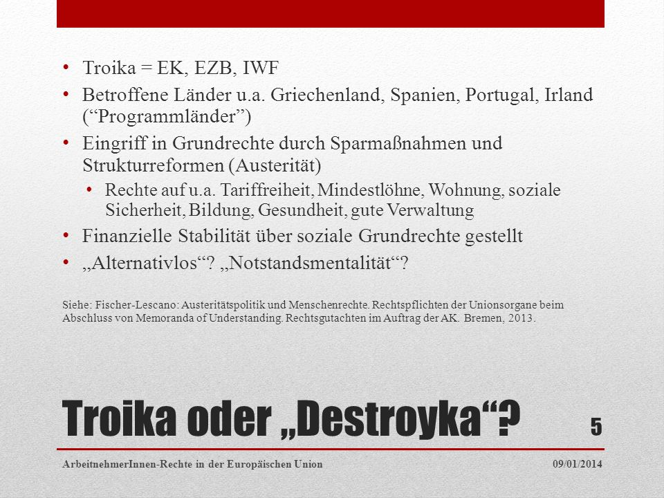 Troika oder Destroyka. Troika = EK, EZB, IWF Betroffene Länder u.a.