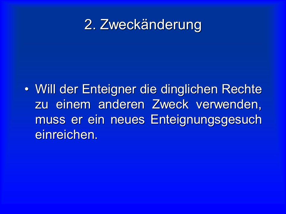 1. Allgemeine Rechtspflicht des Enteigners Der Enteigner verwendet die ihm durch die Enteignung übertragenen dinglichen Rechte zu dem für die Enteignu