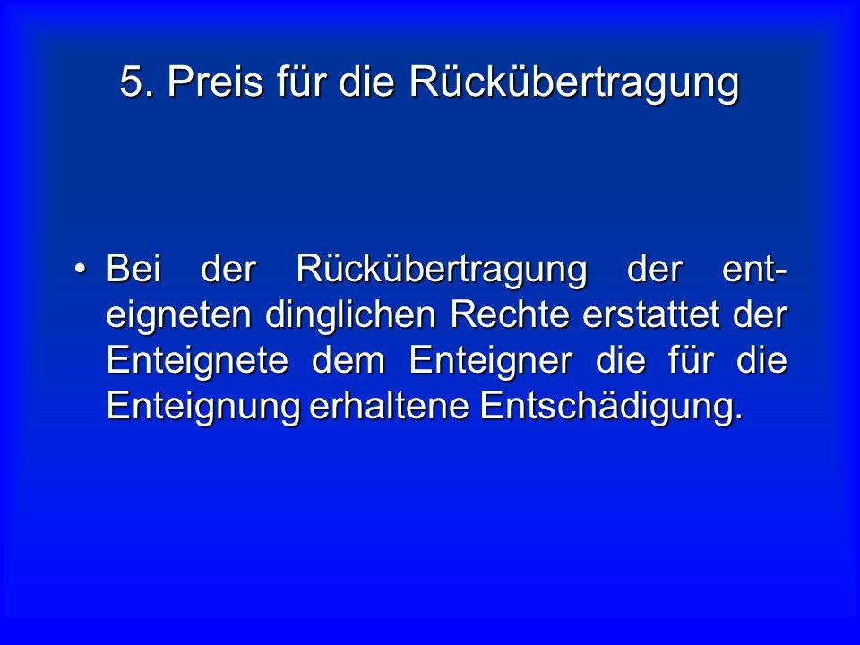 4. Geltungsdauer des Rechtsanspruchs Das Recht auf Rückübertragung der enteigneten Grundstücke gilt nach Ablauf einer Frist von 5 Jahren ab dem Zeitpu